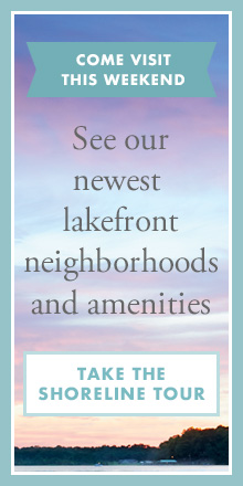 Come Visit This Weekend - See our newest lakefront neighborhoods and amenities - Take the Shoreline Tour